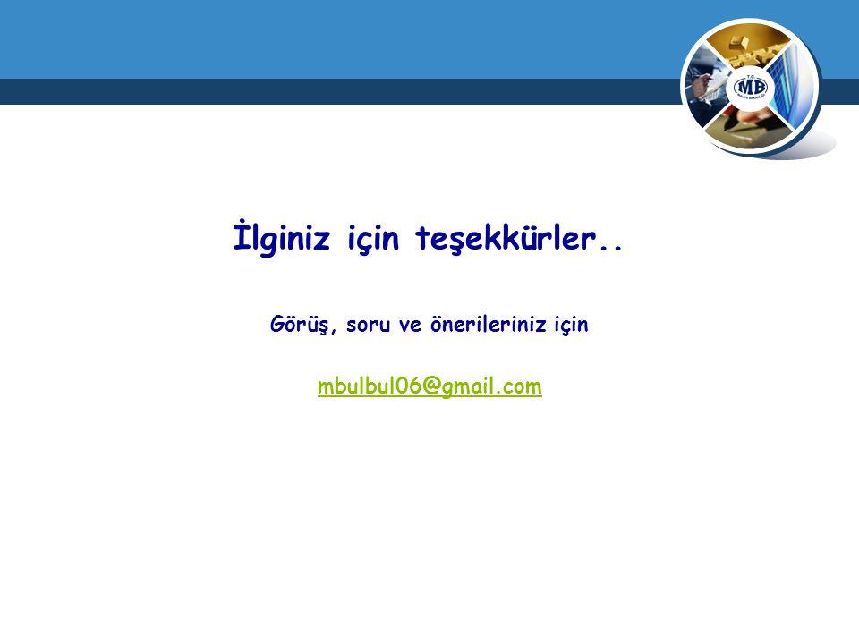 İlginiz için teşekkürler.. Görüş, soru ve önerileriniz için mbulbul06@gmail.com