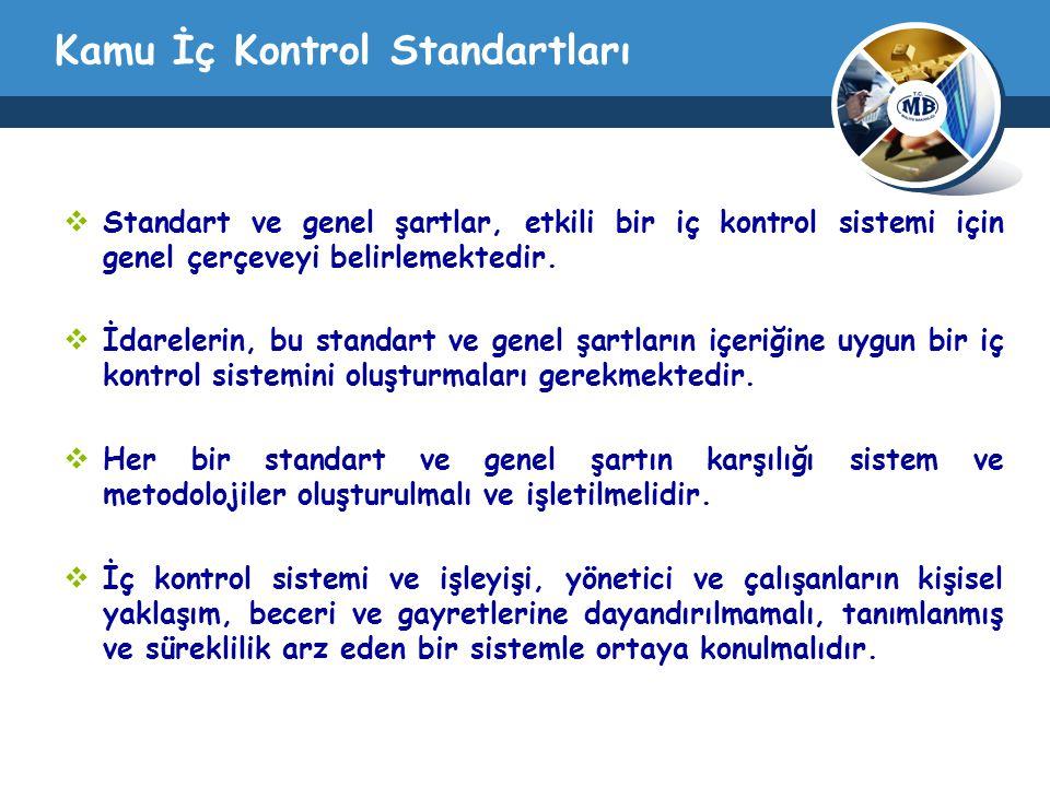 Kamu İç Kontrol Standartları  Standart ve genel şartlar, etkili bir iç kontrol sistemi için genel çerçeveyi belirlemektedir.  İdarelerin, bu standar