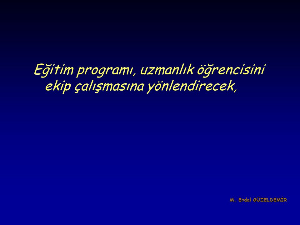 Eğitim programı, uzmanlık öğrencisini ekip çalışmasına yönlendirecek, M. Erdal GÜZELDEMİR