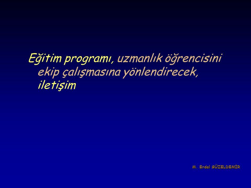 Eğitim programı, uzmanlık öğrencisini ekip çalışmasına yönlendirecek, iletişim M. Erdal GÜZELDEMİR