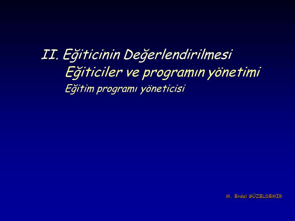 II. Eğiticinin Değerlendirilmesi Eğiticiler ve programın yönetimi Eğitim programı yöneticisi M. Erdal GÜZELDEMİR