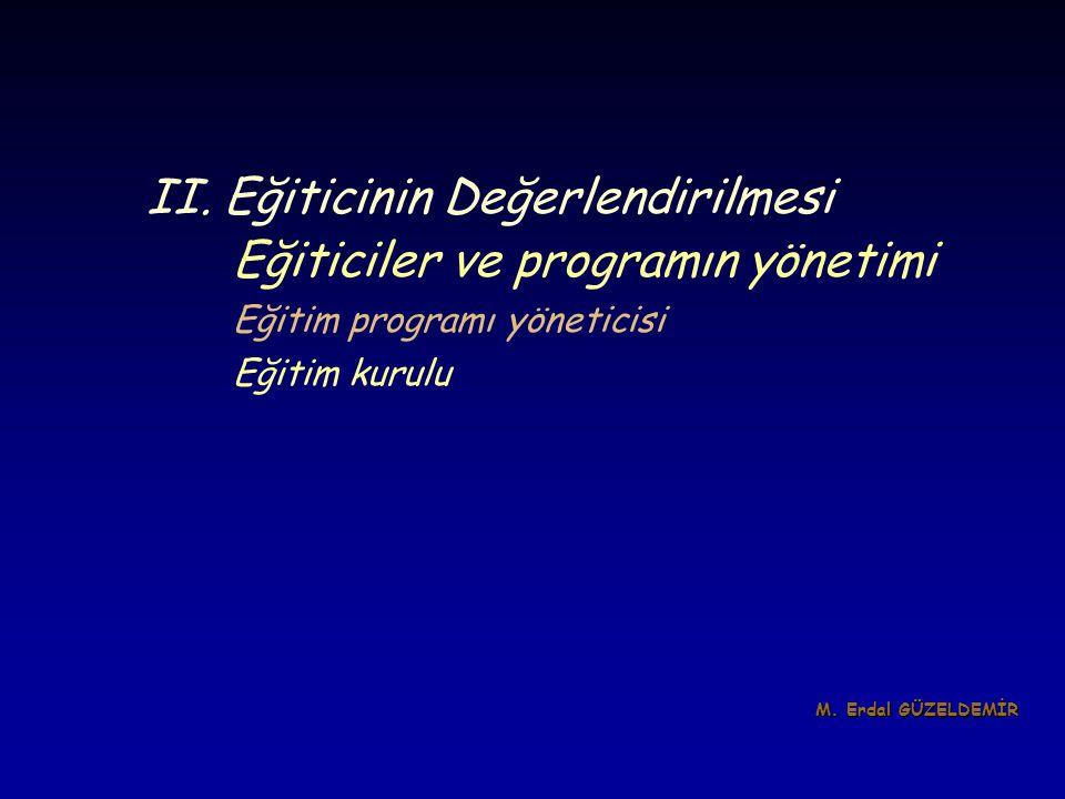 II. Eğiticinin Değerlendirilmesi Eğiticiler ve programın yönetimi Eğitim programı yöneticisi Eğitim kurulu M. Erdal GÜZELDEMİR