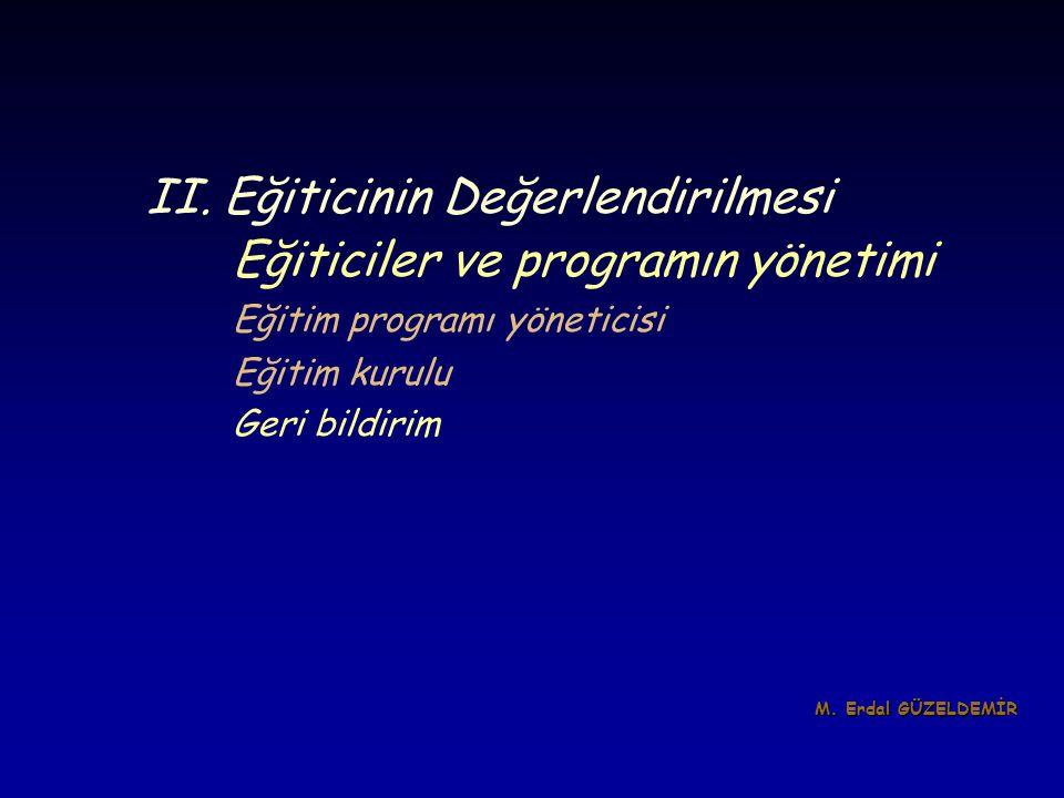 II. Eğiticinin Değerlendirilmesi Eğiticiler ve programın yönetimi Eğitim programı yöneticisi Eğitim kurulu Geri bildirim M. Erdal GÜZELDEMİR