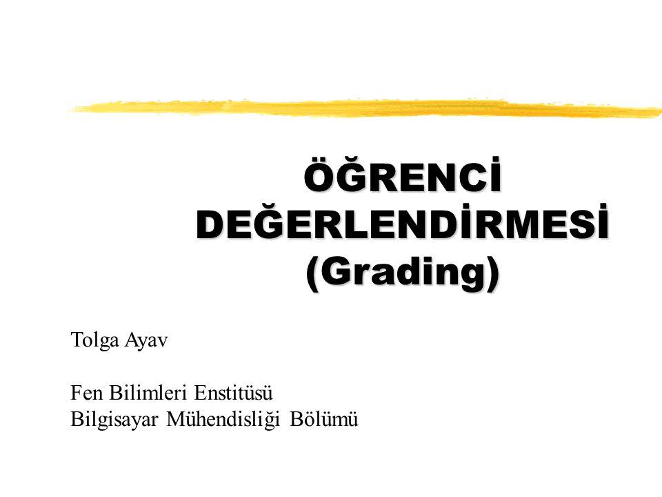 ÖĞRENCİ DEĞERLENDİRMESİ (Grading) Tolga Ayav Fen Bilimleri Enstitüsü Bilgisayar Mühendisliği Bölümü