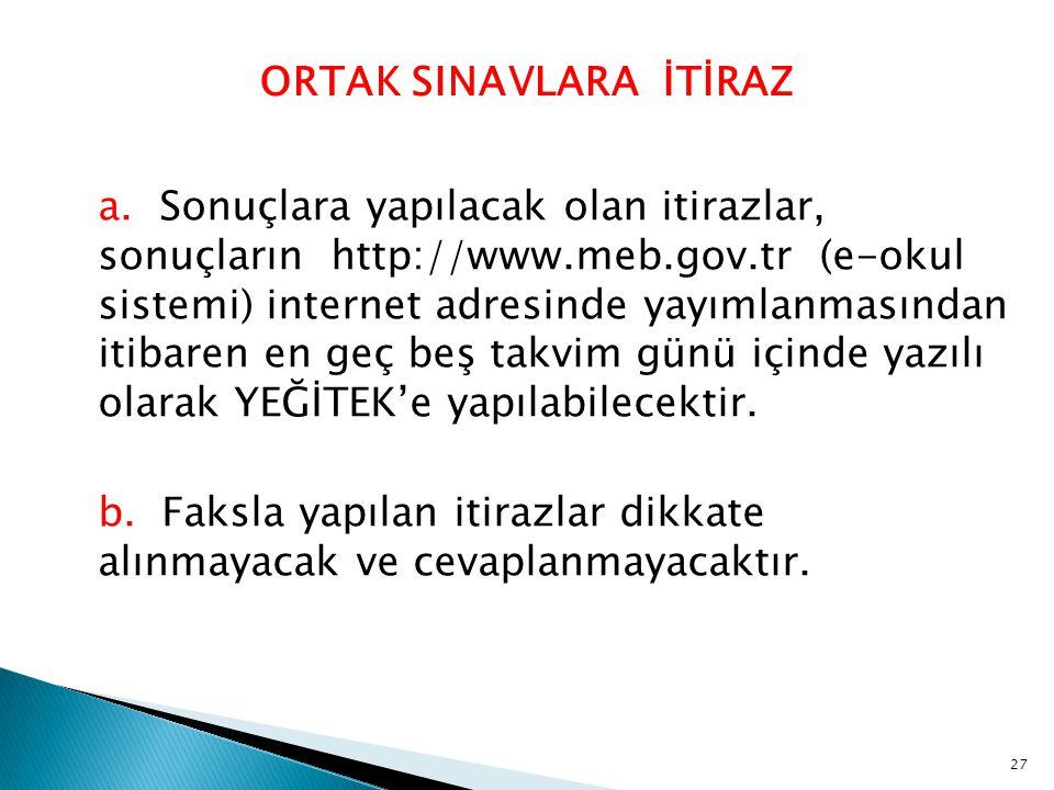 27 ORTAK SINAVLARA İTİRAZ a. Sonuçlara yapılacak olan itirazlar, sonuçların http://www.meb.gov.tr (e-okul sistemi) internet adresinde yayımlanmasından