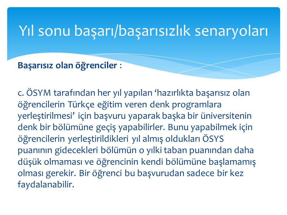 Başarısız olan öğrenciler : c. ÖSYM tarafından her yıl yapılan 'hazırlıkta başarısız olan öğrencilerin Türkçe eğitim veren denk programlara yerleştiri