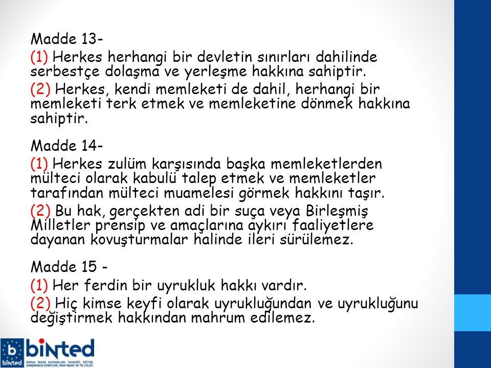 Madde 13- (1) Herkes herhangi bir devletin sınırları dahilinde serbestçe dolaşma ve yerleşme hakkına sahiptir.