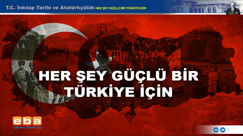T.C. İnkılap Tarihi ve Atatürkçülük HER ŞEY GÜÇLÜ BİR TÜRKİYE İÇİN 1