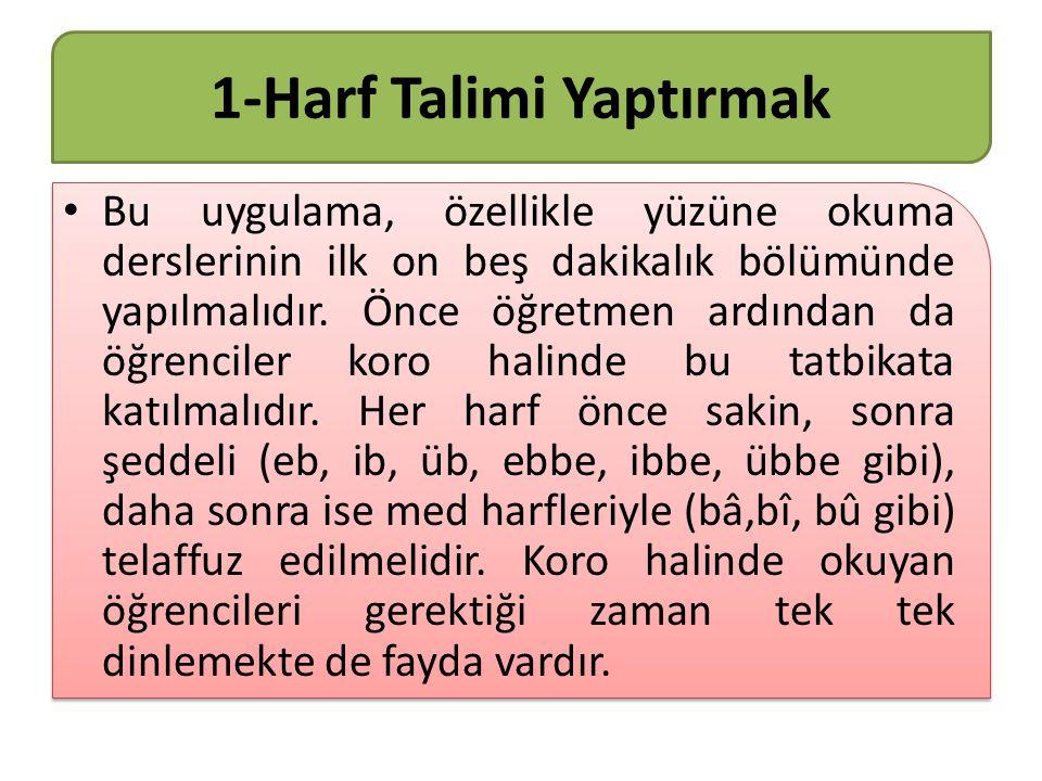 1-Harf Talimi Yaptırmak Bu uygulama, özellikle yüzüne okuma derslerinin ilk on beş dakikalık bölümünde yapılmalıdır.