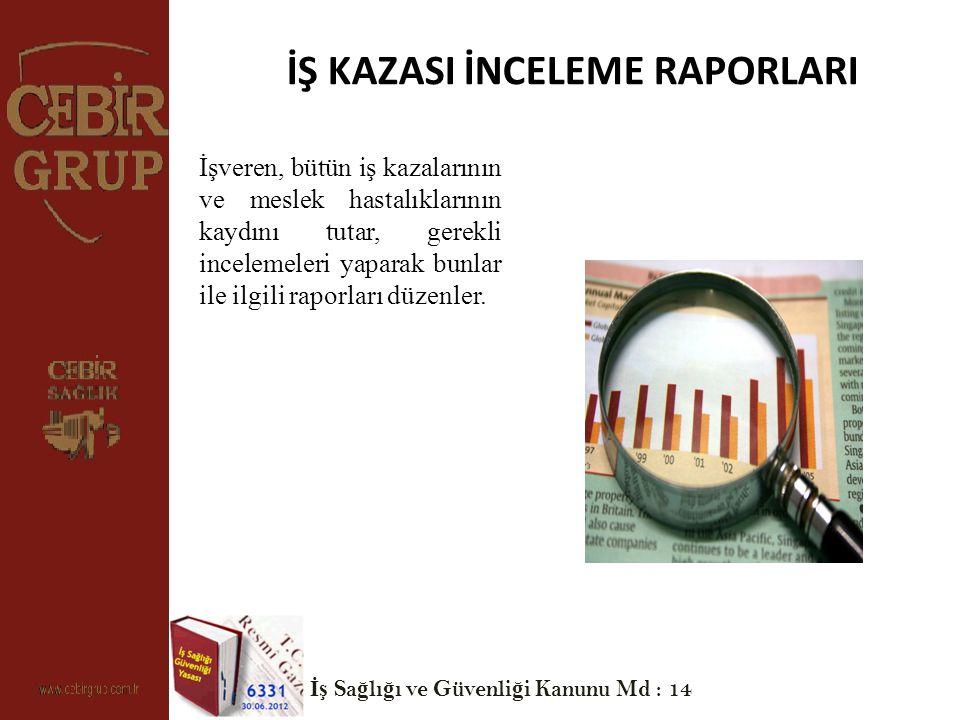 İŞ KAZASI İNCELEME RAPORLARI İşveren, bütün iş kazalarının ve meslek hastalıklarının kaydını tutar, gerekli incelemeleri yaparak bunlar ile ilgili raporları düzenler.