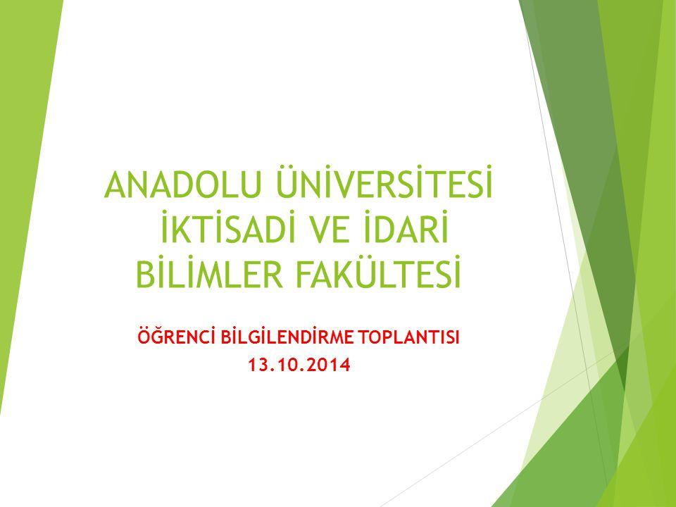 ANADOLU ÜNİVERSİTESİ İKTİSADİ VE İDARİ BİLİMLER FAKÜLTESİ ÖĞRENCİ BİLGİLENDİRME TOPLANTISI 13.10.2014