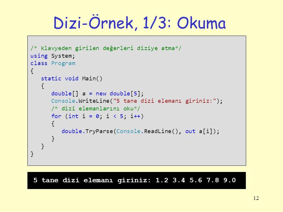 12 Dizi-Örnek, 1/3: Okuma /* klavyeden girilen değerleri diziye atma*/ using System; class Program { static void Main() { double[] a = new double[5];