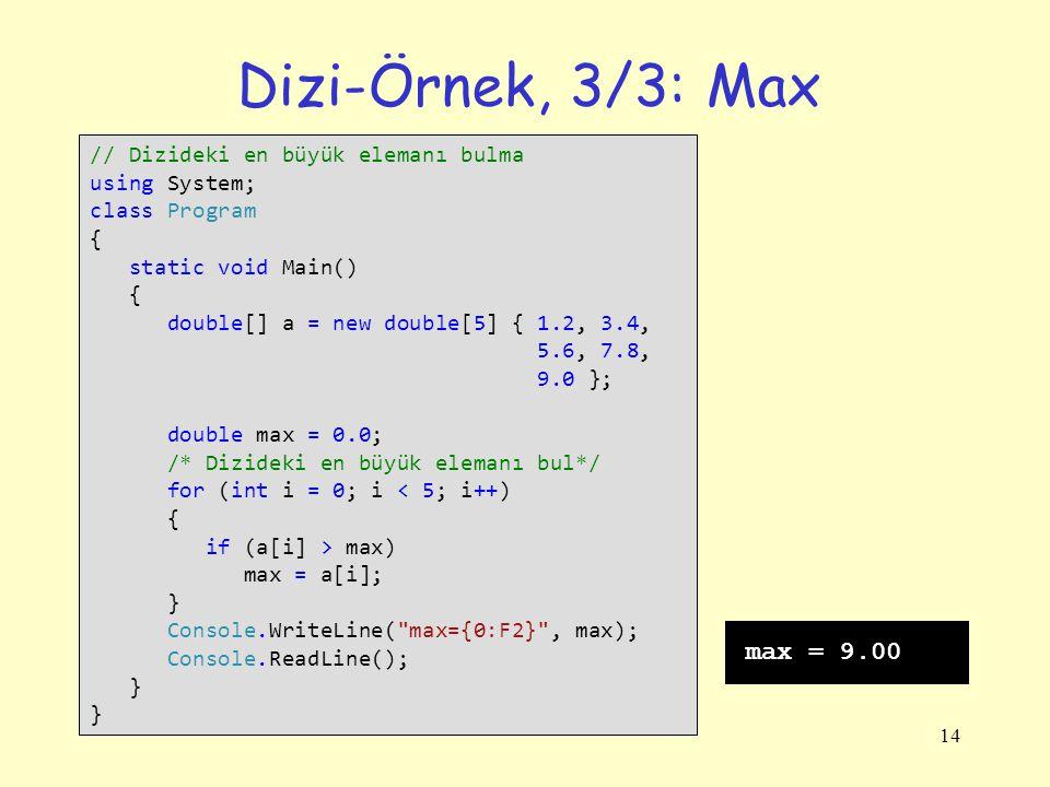14 Dizi-Örnek, 3/3: Max // Dizideki en büyük elemanı bulma using System; class Program { static void Main() { double[] a = new double[5] { 1.2, 3.4, 5