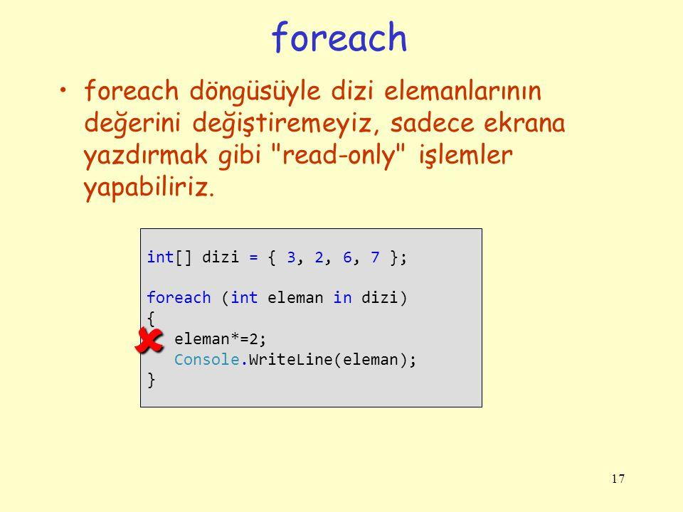 foreach foreach döngüsüyle dizi elemanlarının değerini değiştiremeyiz, sadece ekrana yazdırmak gibi