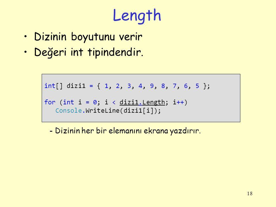 Length Dizinin boyutunu verir Değeri int tipindendir. 18 int[] dizi1 = { 1, 2, 3, 4, 9, 8, 7, 6, 5 }; for (int i = 0; i < dizi1.Length; i++) Console.W