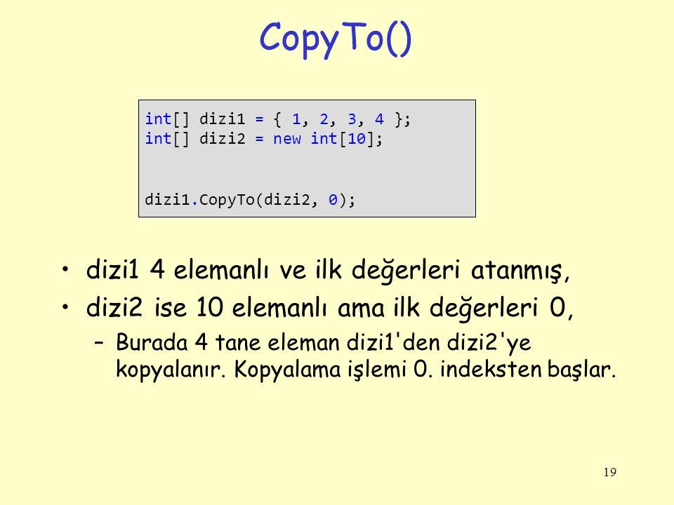 CopyTo() dizi1 4 elemanlı ve ilk değerleri atanmış, dizi2 ise 10 elemanlı ama ilk değerleri 0, –Burada 4 tane eleman dizi1'den dizi2'ye kopyalanır. Ko