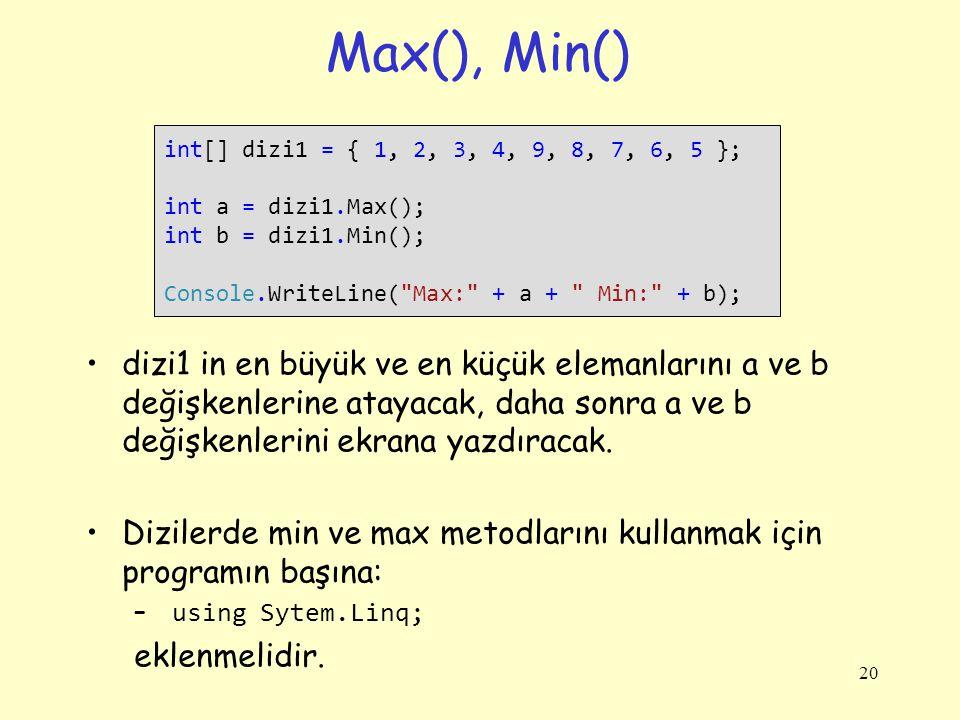 Max(), Min() dizi1 in en büyük ve en küçük elemanlarını a ve b değişkenlerine atayacak, daha sonra a ve b değişkenlerini ekrana yazdıracak. Dizilerde