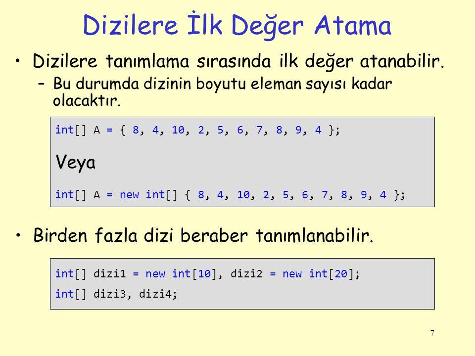 7 Dizilere İlk Değer Atama Dizilere tanımlama sırasında ilk değer atanabilir. –Bu durumda dizinin boyutu eleman sayısı kadar olacaktır. int[] A = { 8,