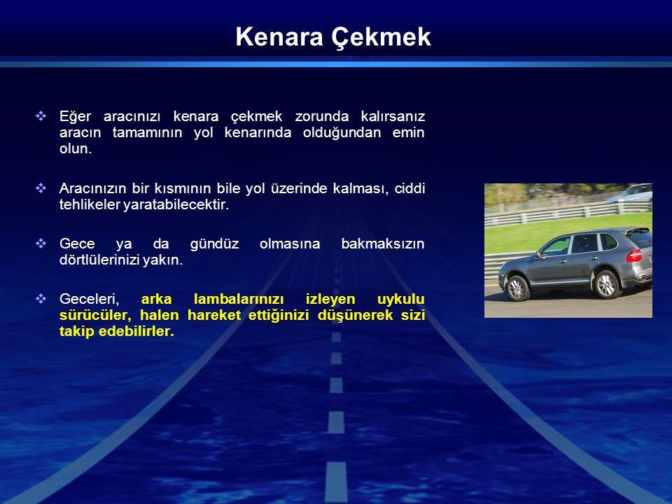 Kenara Çekmek  Eğer aracınızı kenara çekmek zorunda kalırsanız aracın tamamının yol kenarında olduğundan emin olun.  Aracınızın bir kısmının bile yo