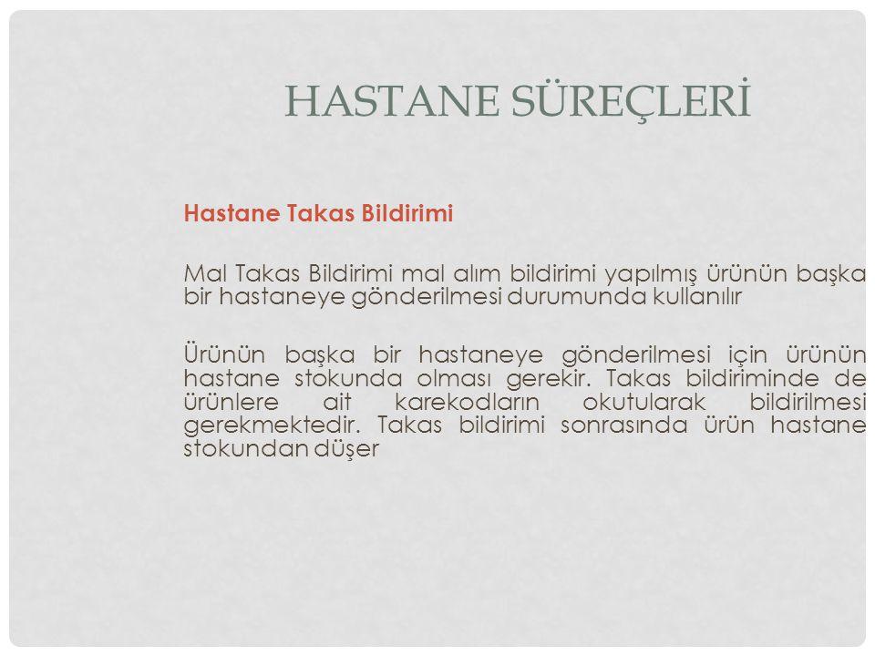 HASTANE SÜREÇLERİ Hastane Takas Bildirimi Mal Takas Bildirimi mal alım bildirimi yapılmış ürünün başka bir hastaneye gönderilmesi durumunda kullanılır Ürünün başka bir hastaneye gönderilmesi için ürünün hastane stokunda olması gerekir.