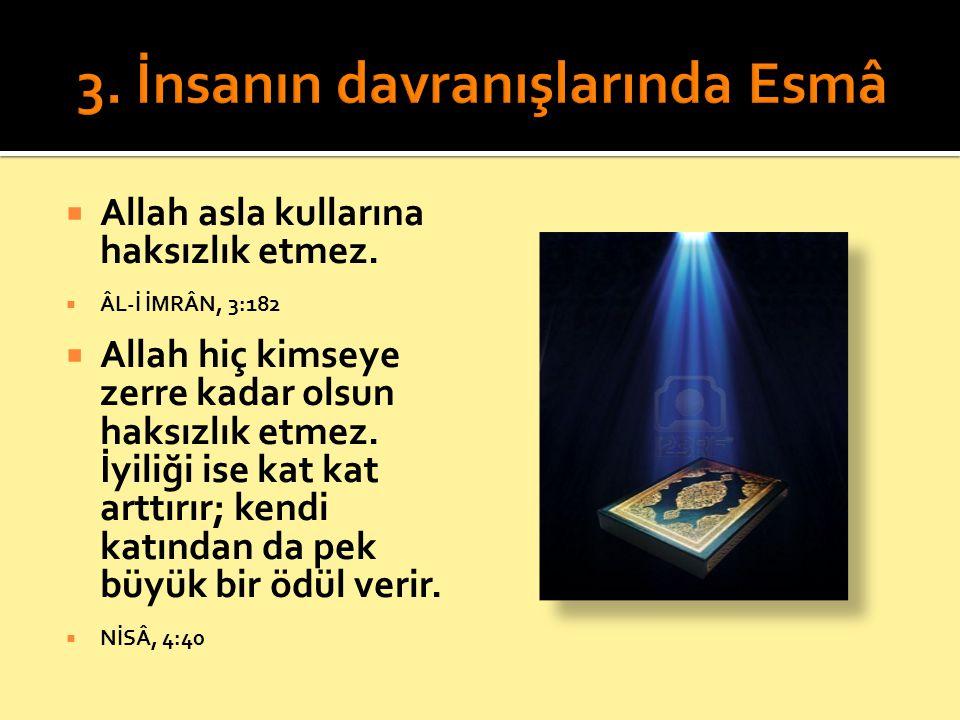  Allah asla kullarına haksızlık etmez.  ÂL-İ İMRÂN, 3:182  Allah hiç kimseye zerre kadar olsun haksızlık etmez. İyiliği ise kat kat arttırır; kendi