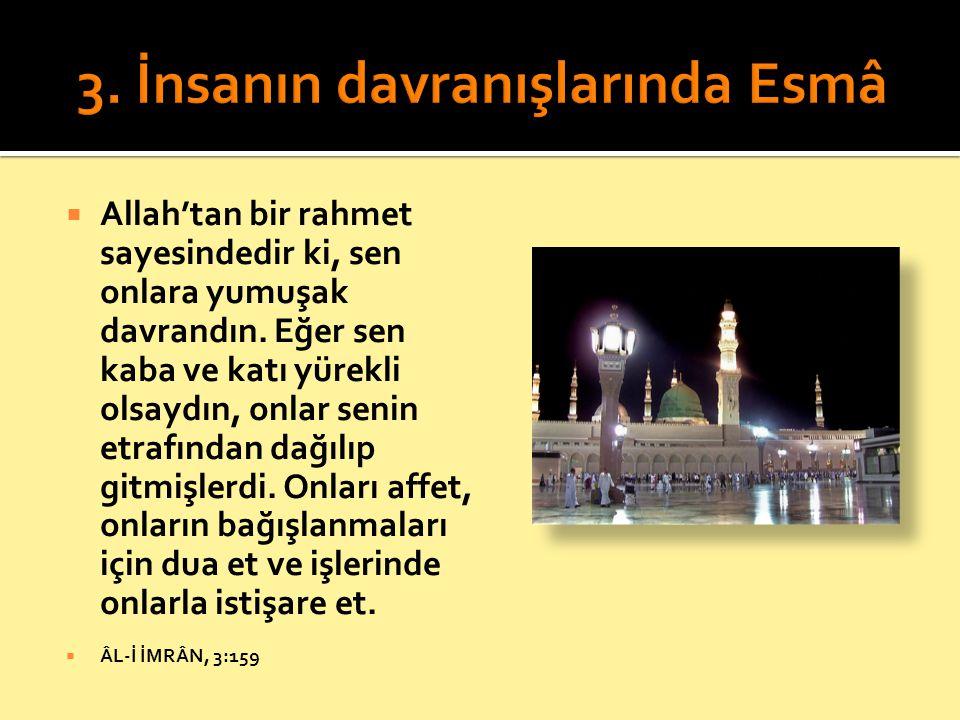  Allah'tan bir rahmet sayesindedir ki, sen onlara yumuşak davrandın. Eğer sen kaba ve katı yürekli olsaydın, onlar senin etrafından dağılıp gitmişler