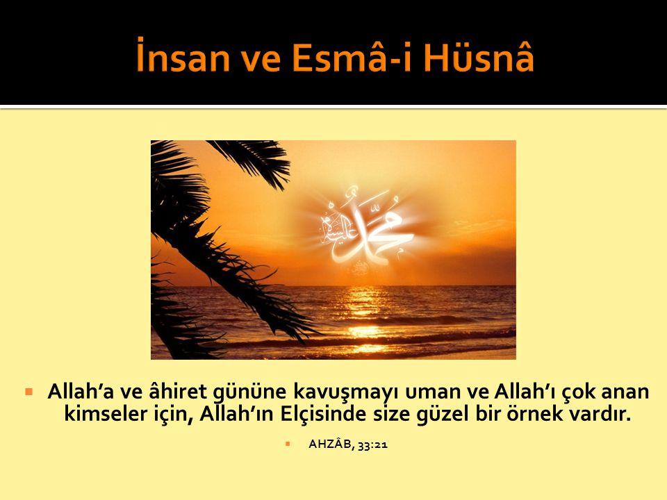  Allah'a ve âhiret gününe kavuşmayı uman ve Allah'ı çok anan kimseler için, Allah'ın Elçisinde size güzel bir örnek vardır.  AHZÂB, 33:21