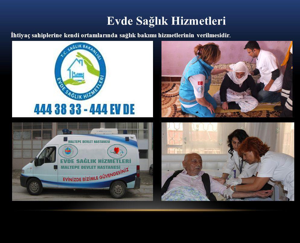Evde Sağlık Hizmetleri İhtiyaç sahiplerine kendi ortamlarında sağlık bakımı hizmetlerinin verilmesidir.