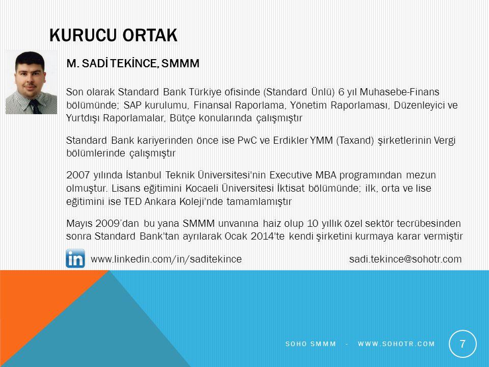 KURUCU ORTAK M. SADİ TEKİNCE, SMMM Son olarak Standard Bank Türkiye ofisinde (Standard Ünlü) 6 yıl Muhasebe-Finans bölümünde; SAP kurulumu, Finansal R