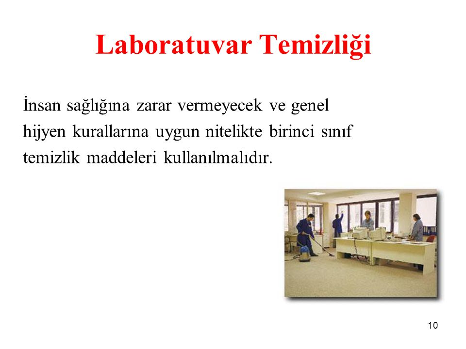 Laboratuvar Temizliği İnsan sağlığına zarar vermeyecek ve genel hijyen kurallarına uygun nitelikte birinci sınıf temizlik maddeleri kullanılmalıdır. 1