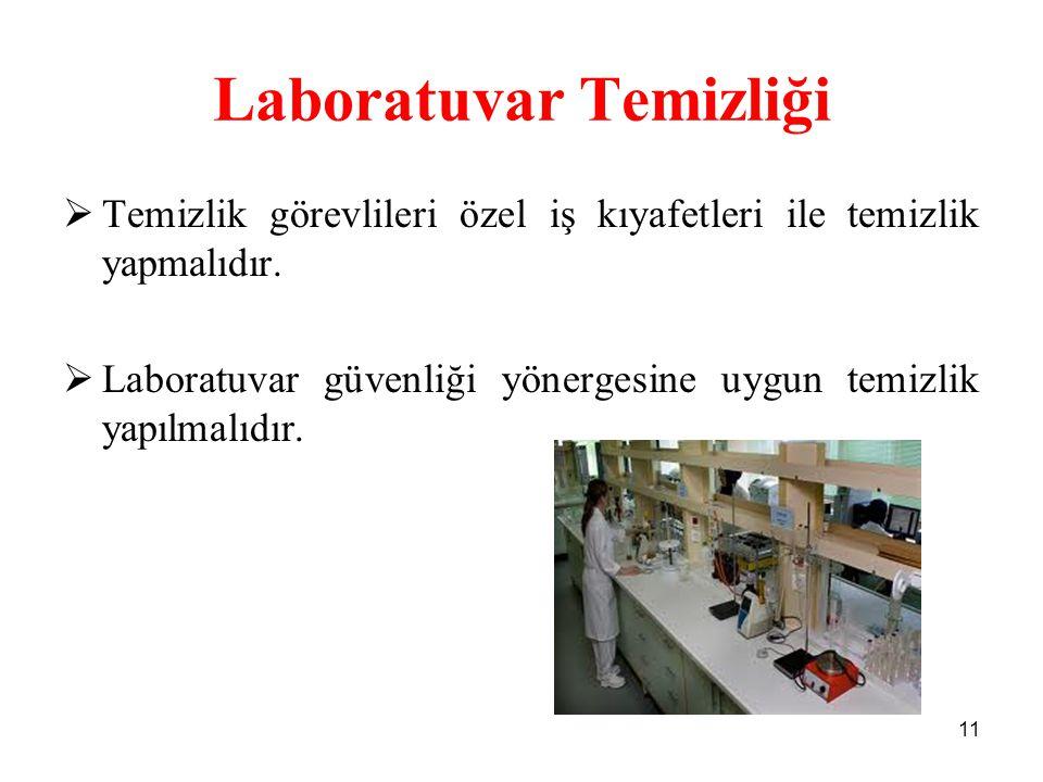 Laboratuvar Temizliği  Temizlik görevlileri özel iş kıyafetleri ile temizlik yapmalıdır.  Laboratuvar güvenliği yönergesine uygun temizlik yapılmalı