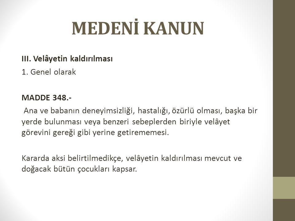 MEDENİ KANUN III. Velâyetin kaldırılması 1.