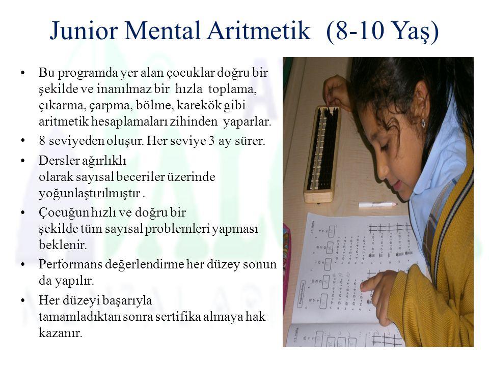 Junior Mental Aritmetik (8-10 Yaş) Bu programda yer alan çocuklar doğru bir şekilde ve inanılmaz bir hızla toplama, çıkarma, çarpma, bölme, karekök gibi aritmetik hesaplamaları zihinden yaparlar.