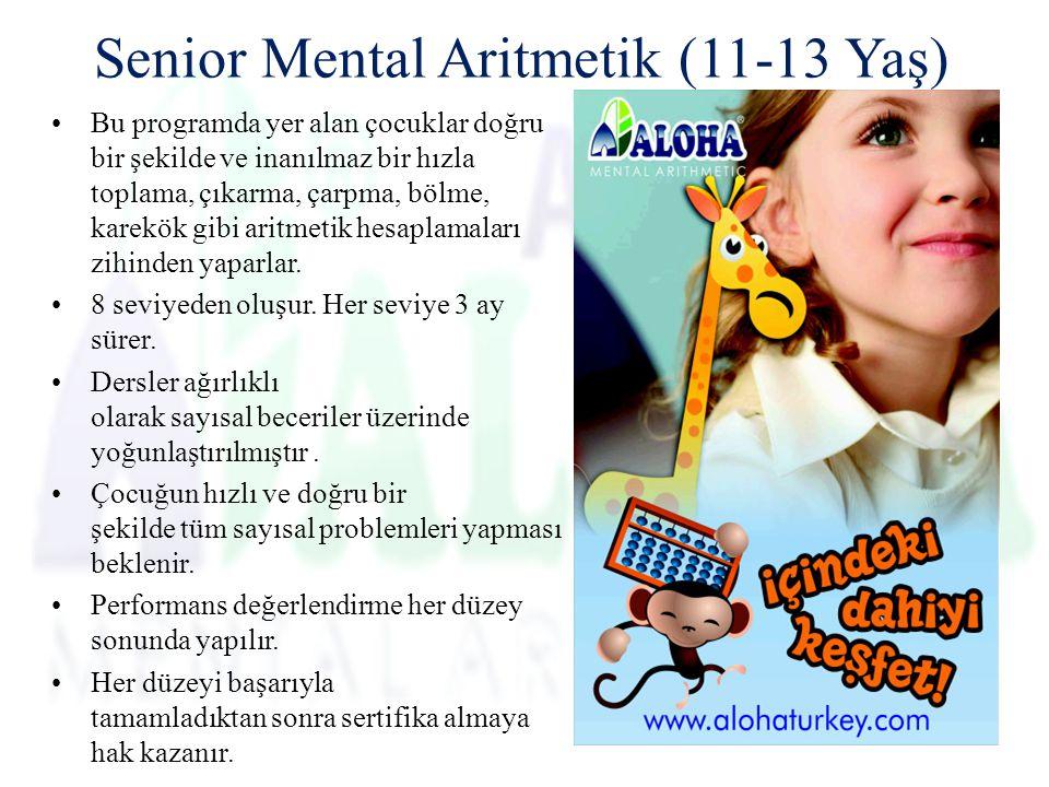Senior Mental Aritmetik (11-13 Yaş) Bu programda yer alan çocuklar doğru bir şekilde ve inanılmaz bir hızla toplama, çıkarma, çarpma, bölme, karekök gibi aritmetik hesaplamaları zihinden yaparlar.