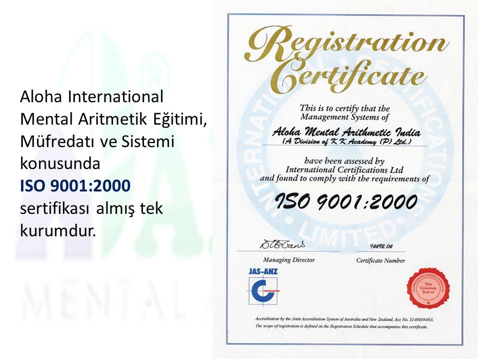 Aloha International Mental Aritmetik Eğitimi, Müfredatı ve Sistemi konusunda ISO 9001:2000 sertifikası almış tek kurumdur.
