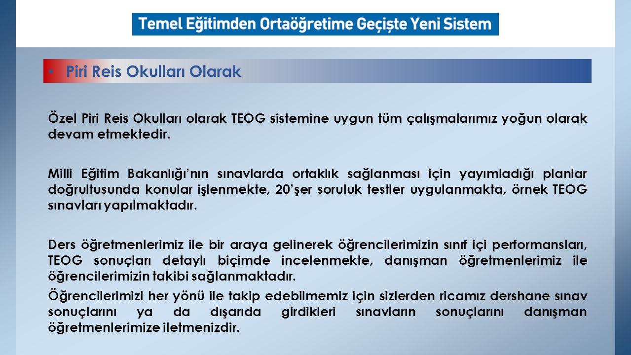 Özel Piri Reis Okulları olarak TEOG sistemine uygun tüm çalışmalarımız yoğun olarak devam etmektedir. Milli Eğitim Bakanlığı'nın sınavlarda ortaklık s