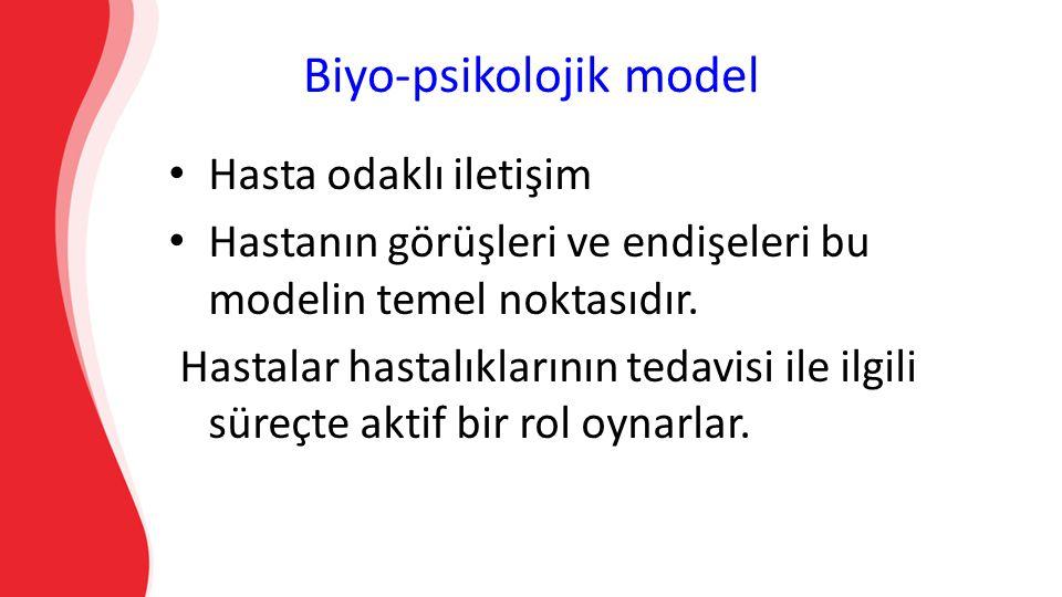 Biyo-psikolojik model Hasta odaklı iletişim Hastanın görüşleri ve endişeleri bu modelin temel noktasıdır.