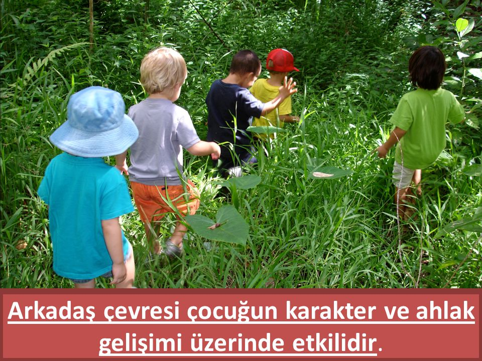 Arkadaş çevresi çocuğun karakter ve ahlak gelişimi üzerinde etkilidir.