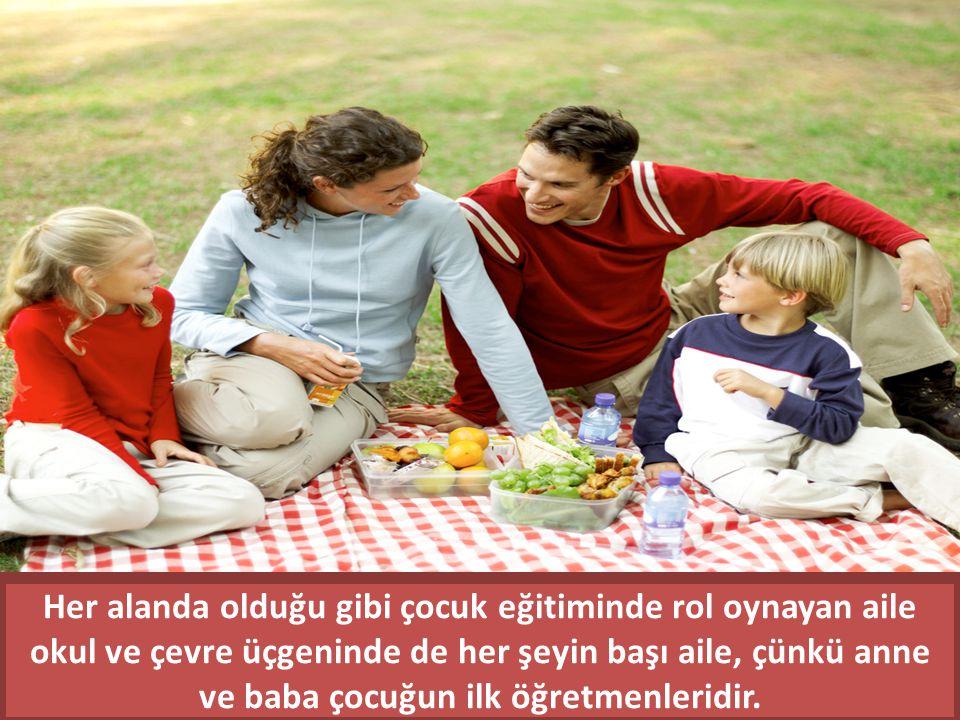 Çocuğun sevmeyi, kendine güvenmeyi, çevresiyle iletişim kurmayı, başarıyı ya da başarısızlığı tattığı ilk yer aile ortamıdır.