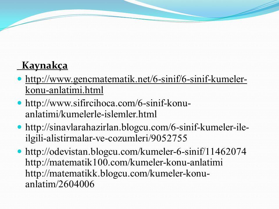 Kaynakça http://www.gencmatematik.net/6-sinif/6-sinif-kumeler- konu-anlatimi.html http://www.sifircihoca.com/6-sinif-konu- anlatimi/kumelerle-islemler