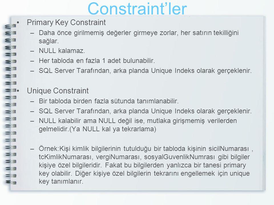 Constraint'ler Primary Key Constraint –Daha önce girilmemiş değerler girmeye zorlar, her satırın tekilliğini sağlar. –NULL kalamaz. –Her tabloda en fa