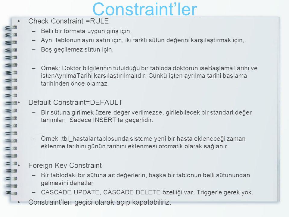 Constraint'ler Check Constraint =RULE –Belli bir formata uygun giriş için, –Aynı tablonun aynı satırı için, iki farklı sütun değerini karşılaştırmak i