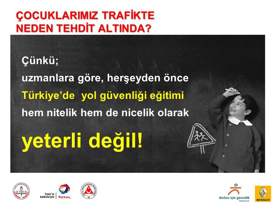 Çünkü; uzmanlara göre, herşeyden önce Türkiye'de yol güvenliği eğitimi hem nitelik hem de nicelik olarak yeterli değil! ÇOCUKLARIMIZ TRAFİKTE NEDEN TE