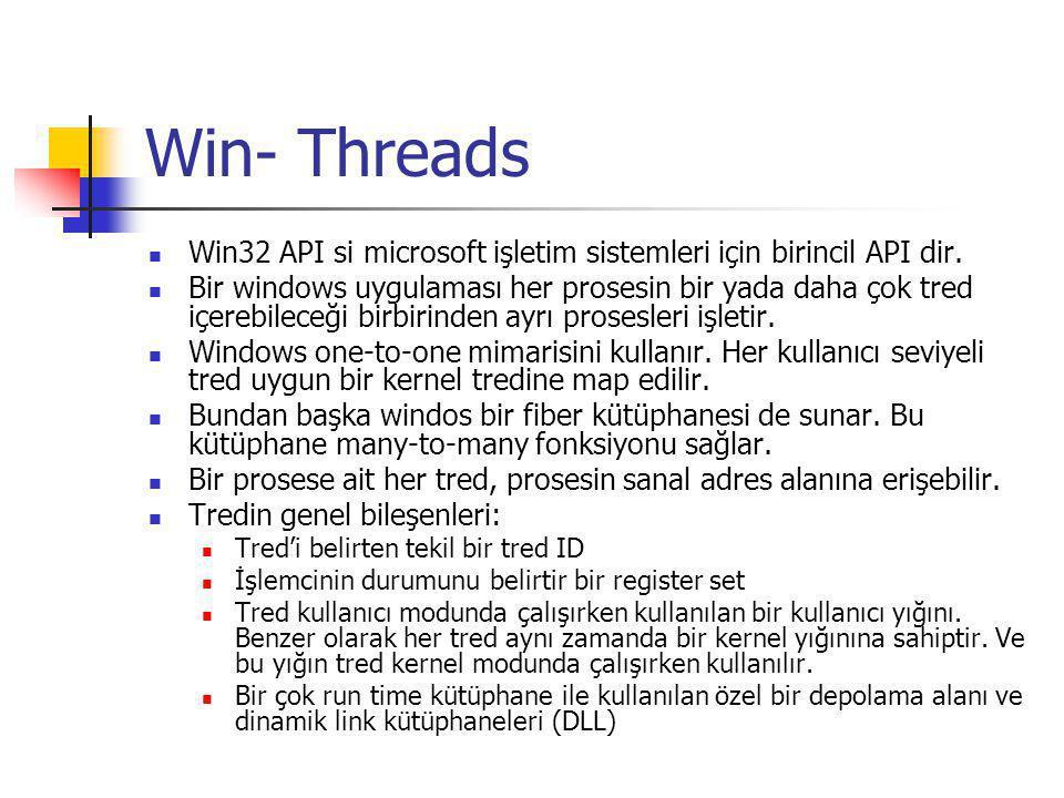 Win- Threads Win32 API si microsoft işletim sistemleri için birincil API dir. Bir windows uygulaması her prosesin bir yada daha çok tred içerebileceği