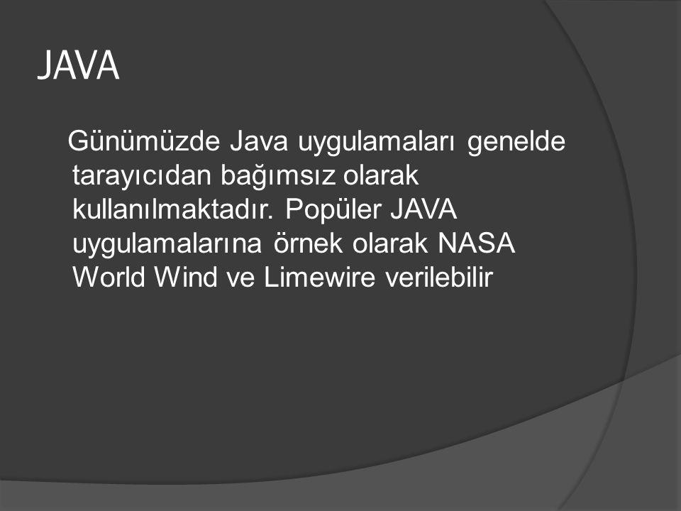 JAVA Günümüzde Java uygulamaları genelde tarayıcıdan bağımsız olarak kullanılmaktadır.