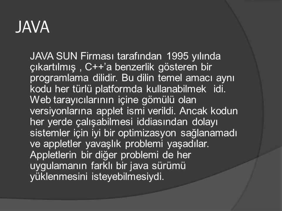 JAVA JAVA SUN Firması tarafından 1995 yılında çıkartılmış, C++'a benzerlik gösteren bir programlama dilidir.