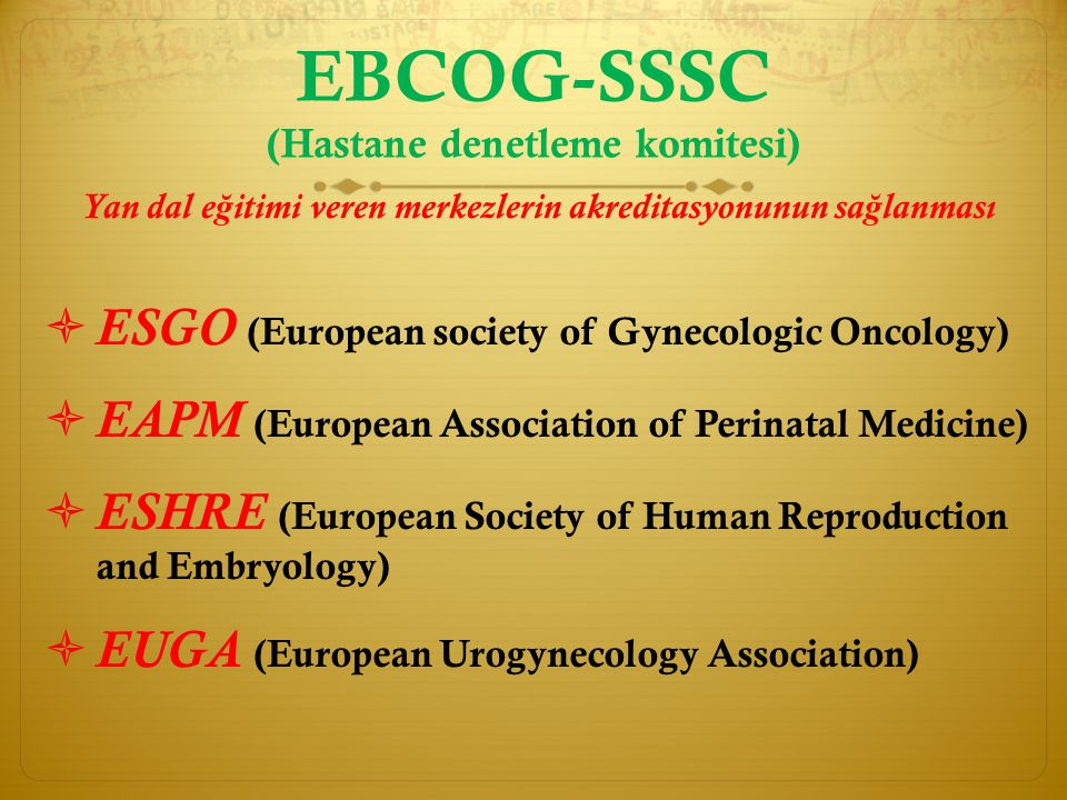 EBCOG-SSSC (Hastane denetleme komitesi)  ESGO (European society of Gynecologic Oncology)  EAPM (European Association of Perinatal Medicine)  ESHRE