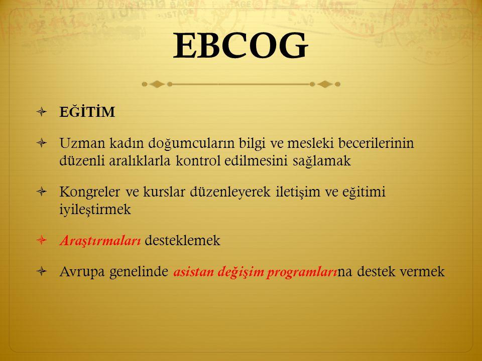 EBCOG  Amaç: Tüm Avrupa ülkelerinde obstetri ve jinekoloji alanında mümkün olan en yüksek standartları sağlayarak kadın ve bebek sağlığını iyileştirmek.