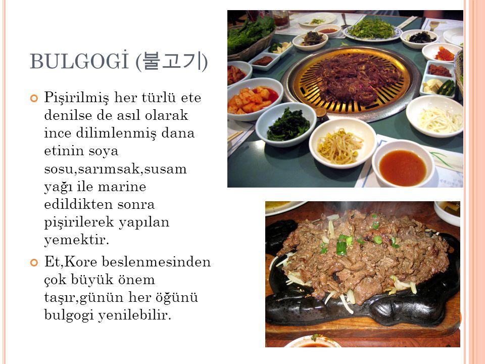 BULGOGİ ( 불고기 ) Pişirilmiş her türlü ete denilse de asıl olarak ince dilimlenmiş dana etinin soya sosu,sarımsak,susam yağı ile marine edildikten sonra pişirilerek yapılan yemektir.