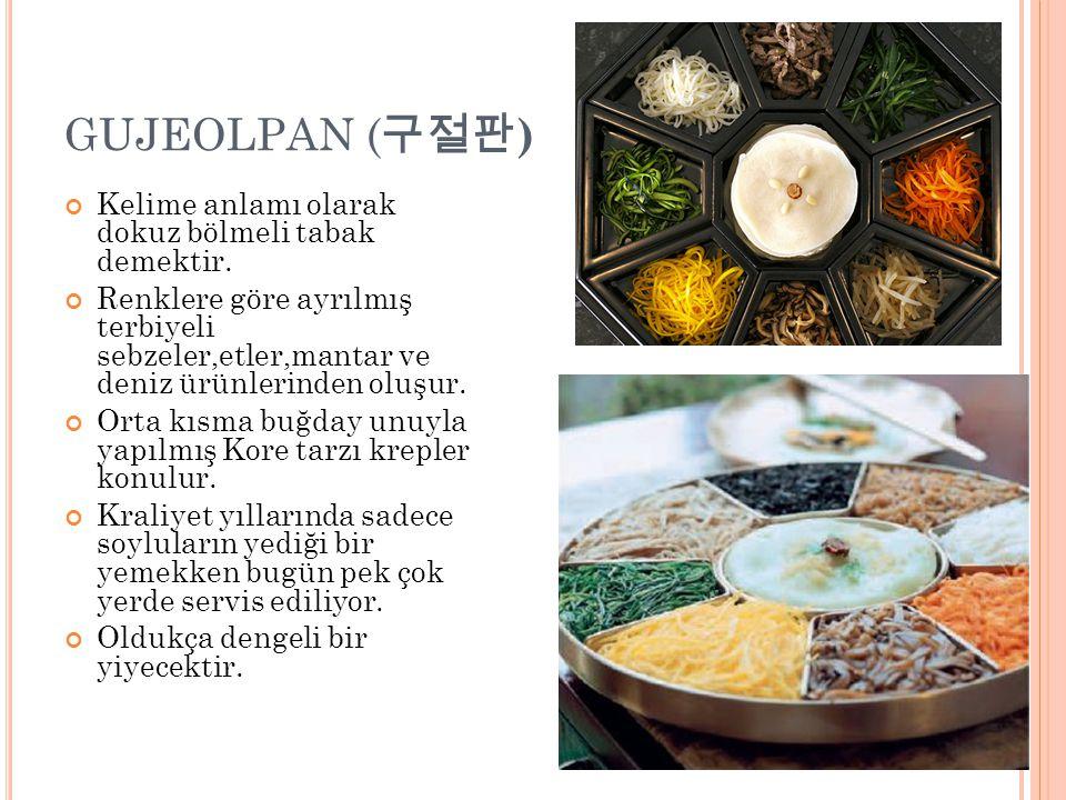 GUJEOLPAN ( 구절판 ) Kelime anlamı olarak dokuz bölmeli tabak demektir. Renklere göre ayrılmış terbiyeli sebzeler,etler,mantar ve deniz ürünlerinden oluş